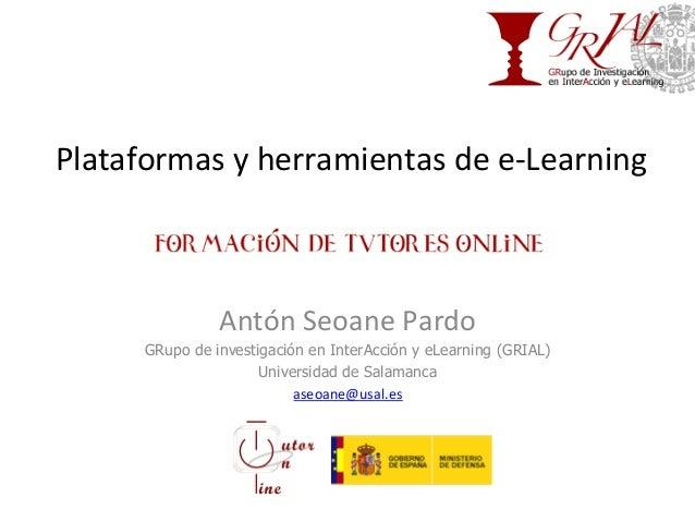 Plataformasyherramientasdee‐Learning AntónSeoanePardo GRupo de investigación en InterAcción y eLearning (GRIAL) Un...