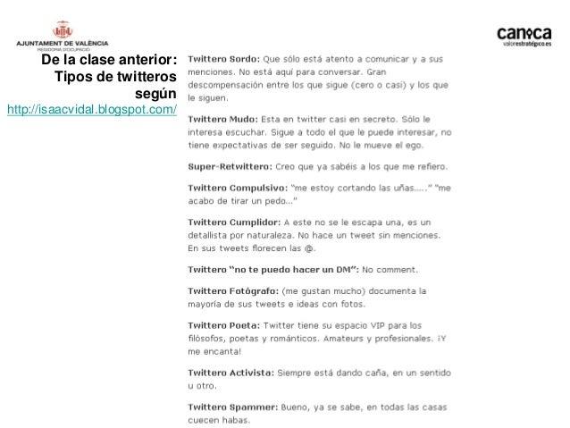 De la clase anterior:       Tipos de twitteros                    segúnhttp://isaacvidal.blogspot.com/