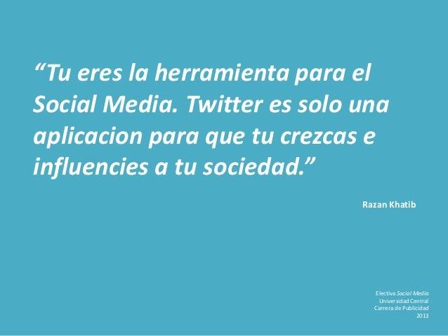 """""""Tu eres la herramienta para el Social Media. Twitter es solo una aplicacion para que tu crezcas e influencies a tu socied..."""