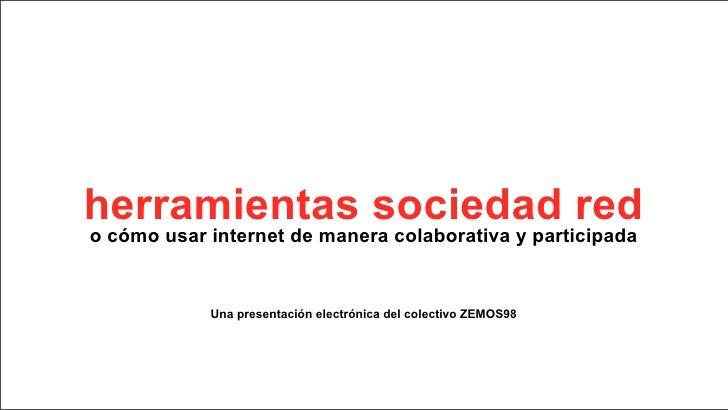 herramientas sociedad red o cómo usar internet de manera colaborativa y participada               Una presentación electró...