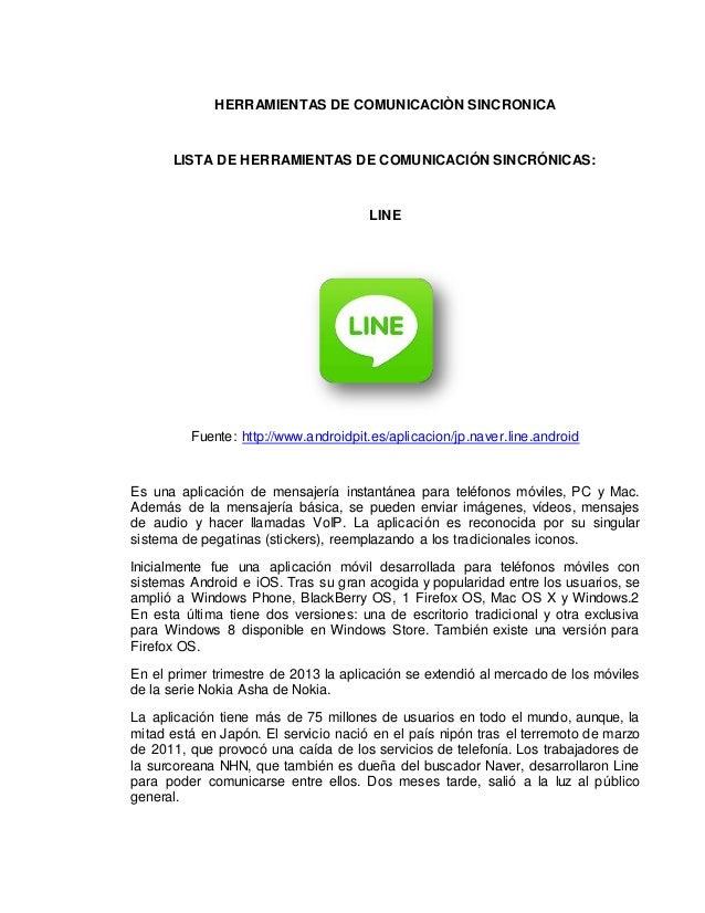 HERRAMIENTAS DE COMUNICACIÒN SINCRONICA  LISTA DE HERRAMIENTAS DE COMUNICACIÓN SINCRÓNICAS:  LINE  Fuente: http://www.andr...