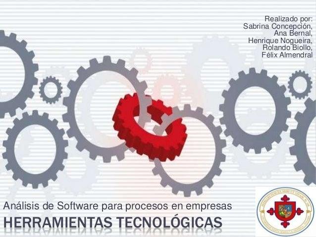 HERRAMIENTAS TECNOLÓGICASAnálisis de Software para procesos en empresasRealizado por:Sabrina Concepción,Ana Bernal,Henriqu...