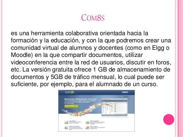 COM8S es una herramienta colaborativa orientada hacia la formación y la educación, y con la que podremos crear una comunid...