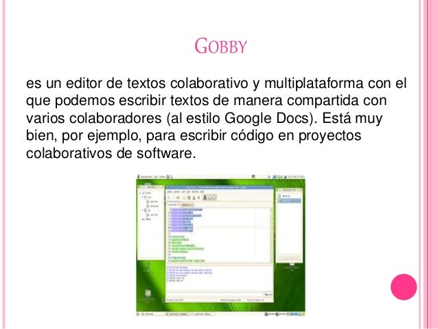 GOBBY es un editor de textos colaborativo y multiplataforma con el que podemos escribir textos de manera compartida con va...