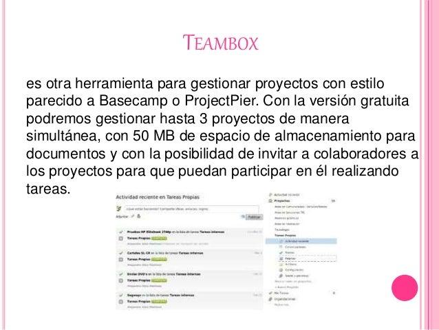 TEAMBOX es otra herramienta para gestionar proyectos con estilo parecido a Basecamp o ProjectPier. Con la versión gratuita...
