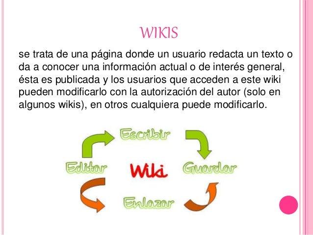 WIKIS se trata de una página donde un usuario redacta un texto o da a conocer una información actual o de interés general,...
