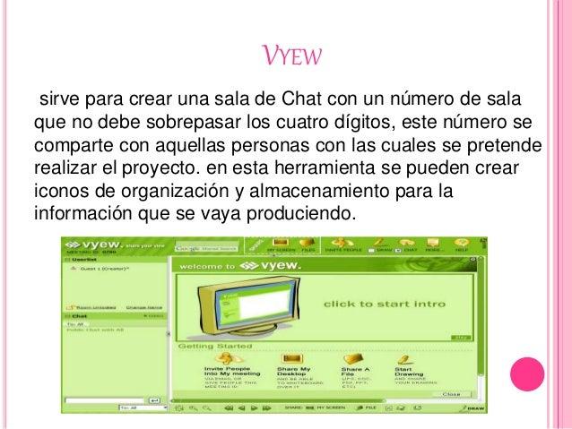 VYEW sirve para crear una sala de Chat con un número de sala que no debe sobrepasar los cuatro dígitos, este número se com...