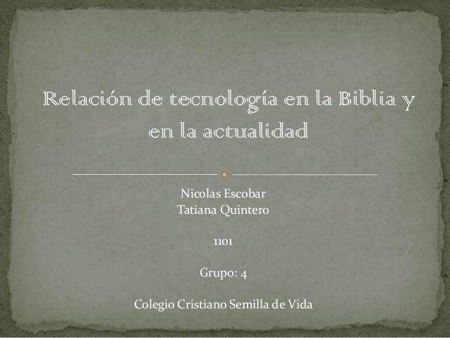 Relación de tecnología en la Biblia y          en la actualidad                 Nicolas Escobar                Tatiana Qui...