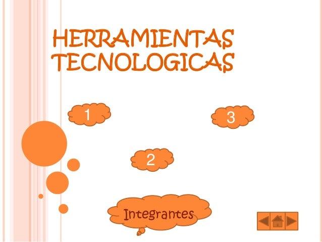 HERRAMIENTAS TECNOLOGICAS 1 2 3 Integrantes