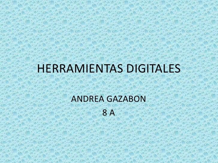 Herramientas tecnologicas<br />ANDREA GAZABON <br />8 A<br />