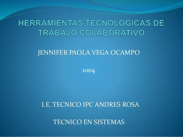 JENNIFER PAOLA VEGA OCAMPO 1004 I.E. TECNICO IPC ANDRES ROSA TECNICO EN SISTEMAS