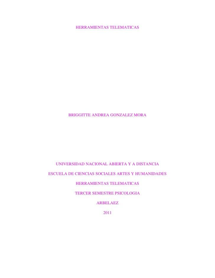 HERRAMIENTAS TELEMATICAS        BRIGGITTE ANDREA GONZALEZ MORA   UNIVERSIDAD NACIONAL ABIERTA Y A DISTANCIAESCUELA DE CIEN...
