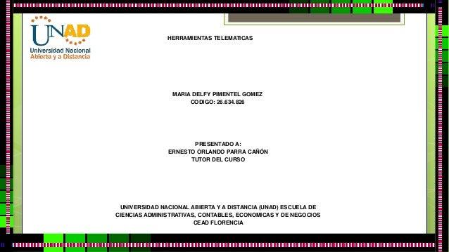 HERRAMIENTAS TELEMATICAS  MARIA DELFY PIMENTEL GOMEZ  CODIGO: 26.634.826  PRESENTADO A:  ERNESTO ORLANDO PARRA CAÑÓN  TUTO...