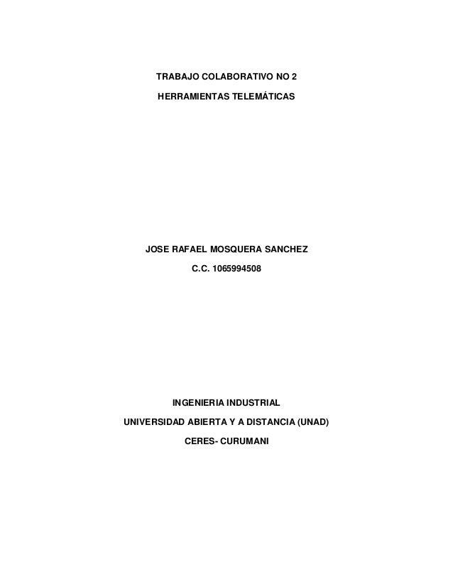TRABAJO COLABORATIVO NO 2 HERRAMIENTAS TELEMÁTICAS  JOSE RAFAEL MOSQUERA SANCHEZ C.C. 1065994508  INGENIERIA INDUSTRIAL UN...