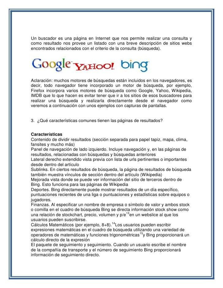 Un buscador es una página en Internet que nos permite realizar una consulta ycomo resultado nos provee un listado con una ...