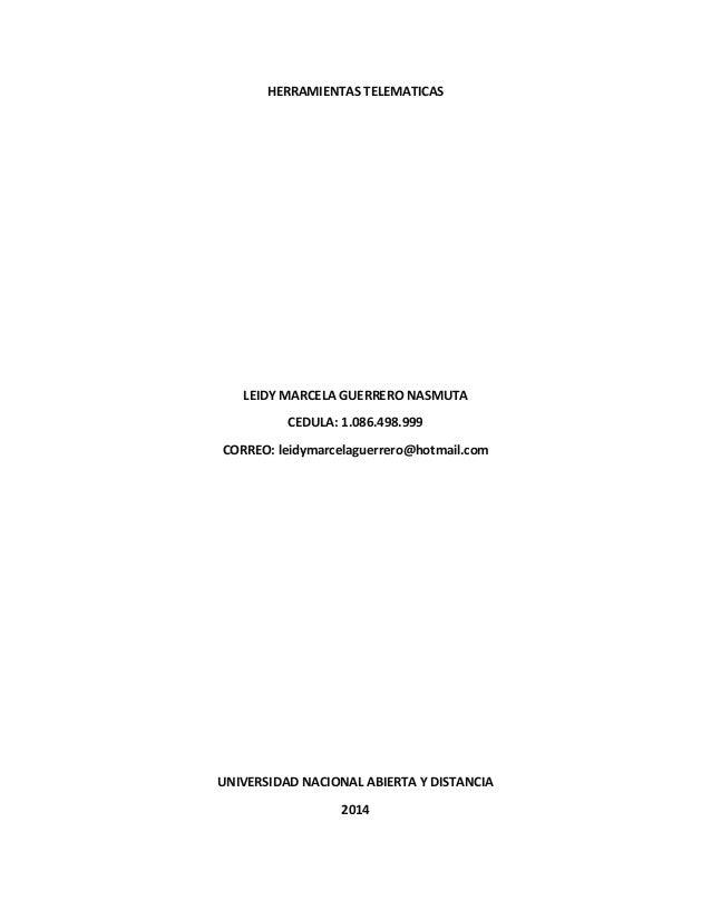 HERRAMIENTAS TELEMATICAS LEIDY MARCELA GUERRERO NASMUTA CEDULA: 1.086.498.999 CORREO: leidymarcelaguerrero@hotmail.com UNI...