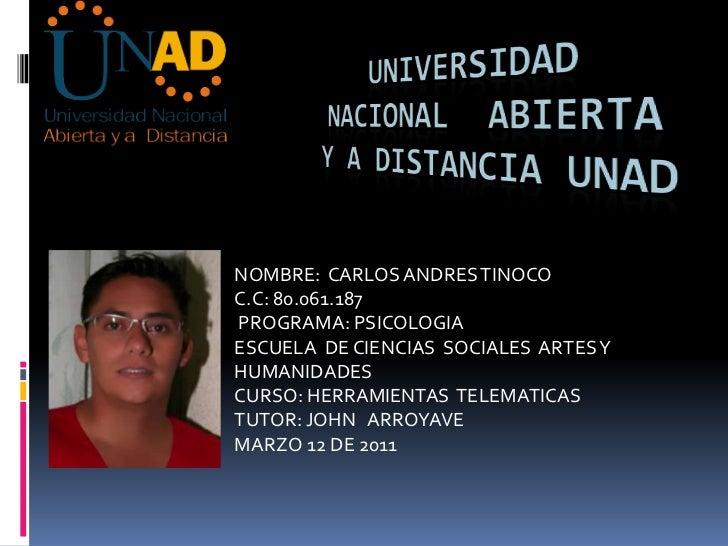 UNIVERSIDAD NACIONAL  ABIERTA Y A DISTANCIA UNAD<br />NOMBRE:  CARLOS ANDRES TINOCO<br />C.C: 80.061.187<br /> PROGRAMA: P...