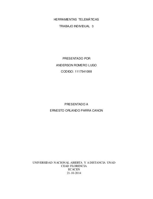 HERRAMIENTAS TELEMÁTICAS  TRABAJO INDIVIDUAL 3  PRESENTADO POR  ANDERSON ROMERO LUGO  CODIGO: 1117541088  PRESENTADO A  ER...