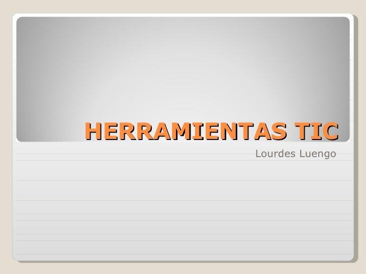 HERRAMIENTAS TIC Lourdes Luengo