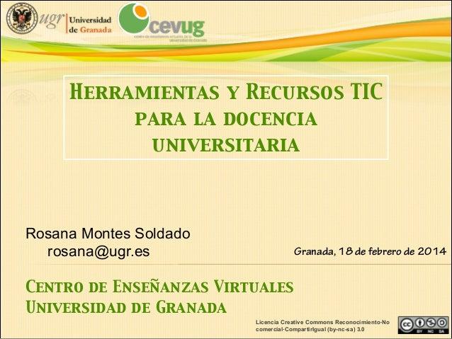 Herramientas y Recursos TIC ! para la docencia universitaria ! ! ! Rosana Montes Soldado Granada, 18 de febrero de 2014 ro...