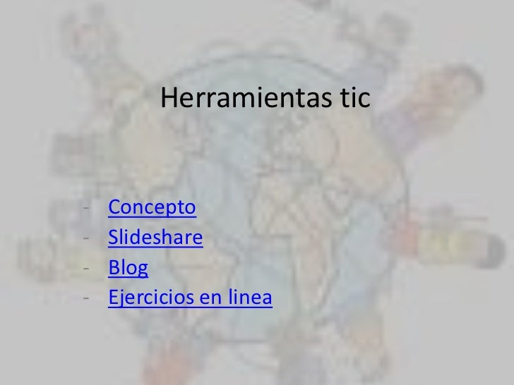 Herramientas tic-   Concepto-   Slideshare-   Blog-   Ejercicios en linea