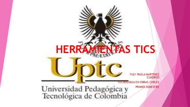 HERRAMIENTAS TICS YULY PAOLA MARTINEZ CUADROS TECNOLOGIA EN OBRAS CIVILES PRIMER SEMESTRE
