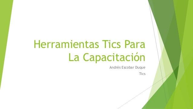 Herramientas Tics Para La Capacitación Andrés Escobar Duque Tics