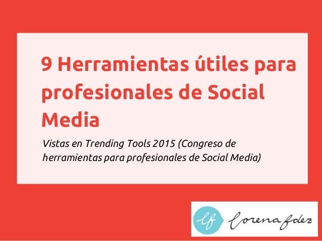 9 Herramientas útiles para profesionales de Social Media Vistas en Trending Tools 2015 (Congreso de herramientas para prof...
