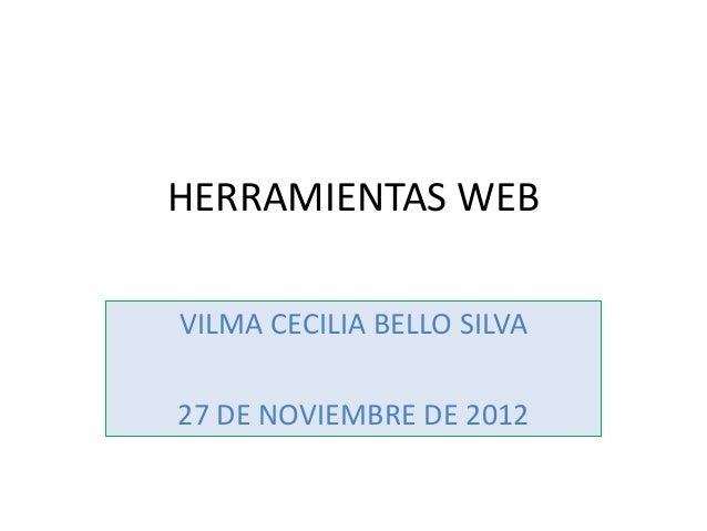 HERRAMIENTAS WEBVILMA CECILIA BELLO SILVA27 DE NOVIEMBRE DE 2012