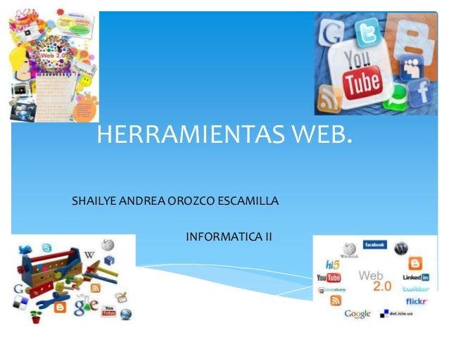 HERRAMIENTAS WEB.SHAILYE ANDREA OROZCO ESCAMILLA                 INFORMATICA II