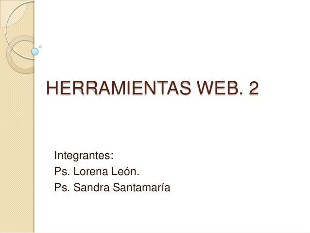 HERRAMIENTAS WEB. 2Integrantes:Ps. Lorena León.Ps. Sandra Santamaría