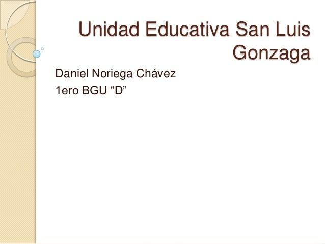 """Unidad Educativa San Luis Gonzaga Daniel Noriega Chávez 1ero BGU """"D"""""""