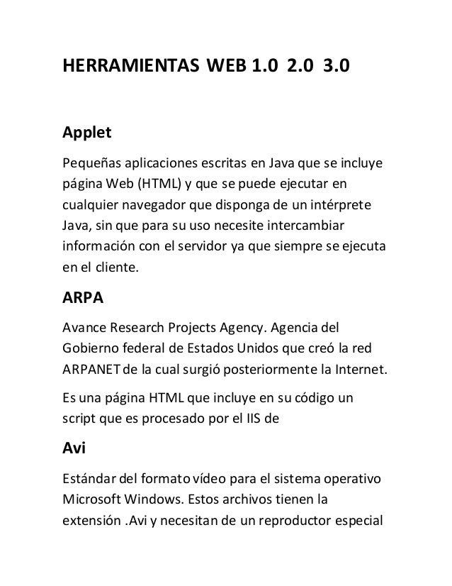 HERRAMIENTAS WEB 1.0 2.0 3.0 Applet Pequeñas aplicaciones escritas en Java que se incluye página Web (HTML) y que se puede...
