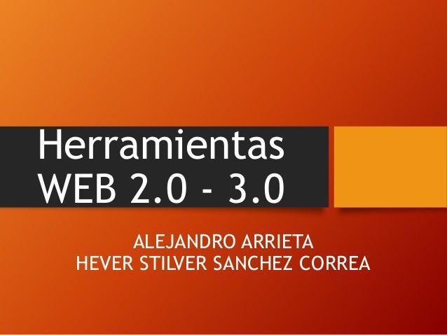 Herramientas WEB 2.0 - 3.0 ALEJANDRO ARRIETA HEVER STILVER SANCHEZ CORREA