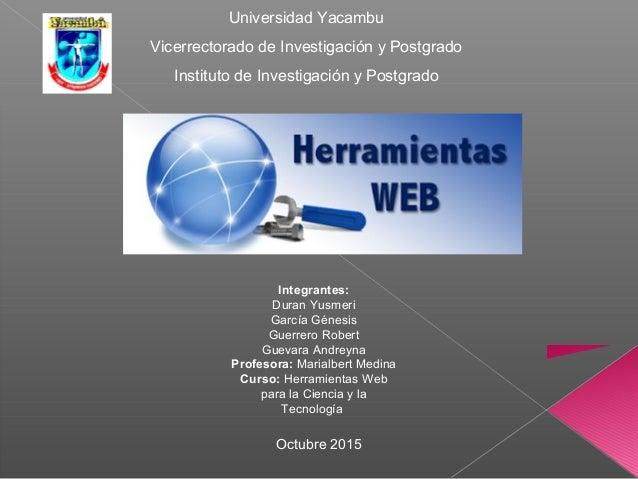 Universidad Yacambu Vicerrectorado de Investigación y Postgrado Instituto de Investigación y Postgrado Octubre 2015 Integr...