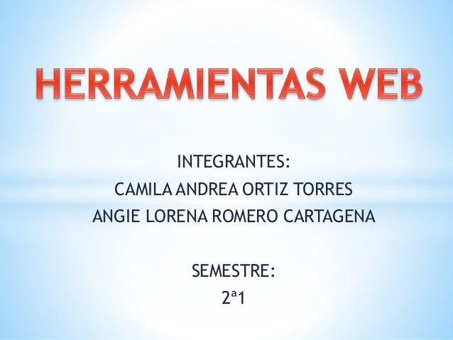 INTEGRANTES: CAMILA ANDREA ORTIZ TORRES ANGIE LORENA ROMERO CARTAGENA SEMESTRE: 2ª1