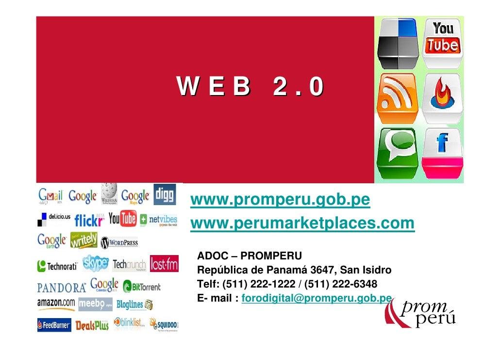 WEB 2.0    www.promperu.gob.pe www.perumarketplaces.com ADOC – PROMPERU República de Panamá 3647, San Isidro Telf: (511) 2...