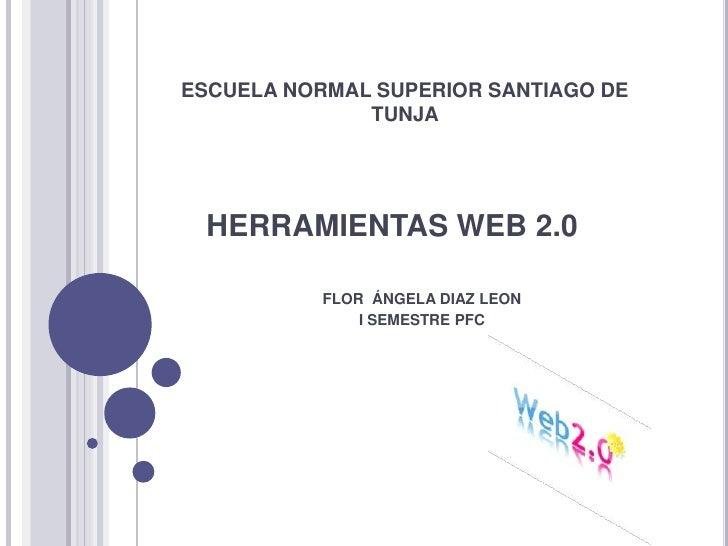 ESCUELA NORMAL SUPERIOR SANTIAGO DE               TUNJA      HERRAMIENTAS WEB 2.0             FLOR ÁNGELA DIAZ LEON       ...