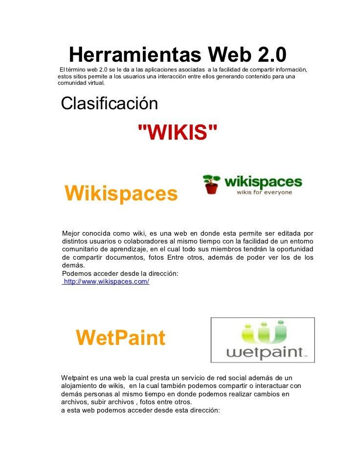 Herramientas Web 2.0 El término web 2.0 se le da a las aplicaciones asociadas a la facilidad de compartir información,esto...