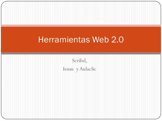 Herramientas Web 2.0         Scribd,     Issuu y Aulaclic