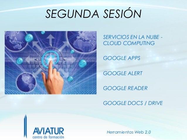 SEGUNDA SESIÓN        SERVICIOS EN LA NUBE -        CLOUD COMPUTING        GOOGLE APPS        GOOGLE ALERT        GOOGLE R...