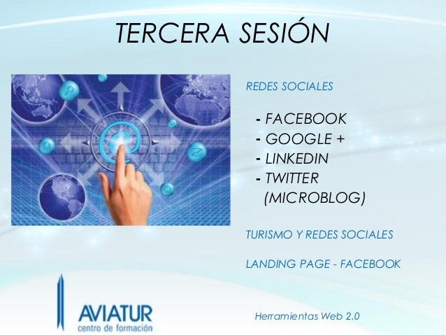 TERCERA SESIÓN        REDES SOCIALES         - FACEBOOK         - GOOGLE +         - LINKEDIN         - TWITTER          (...