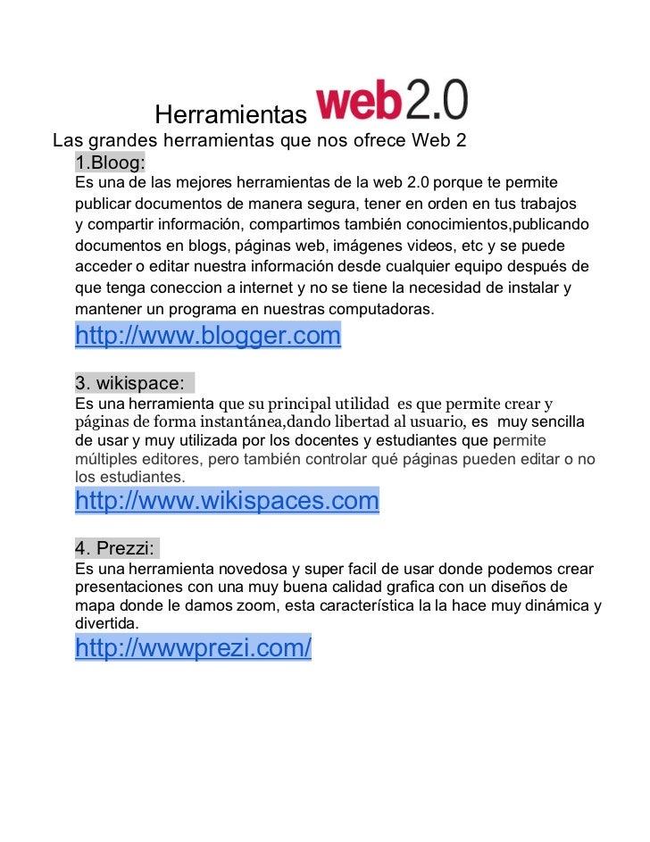 HerramientasLas grandes herramientas que nos ofrece Web 2  1.Bloog:  Es una de las mejores herramientas de la web 2.0 porq...