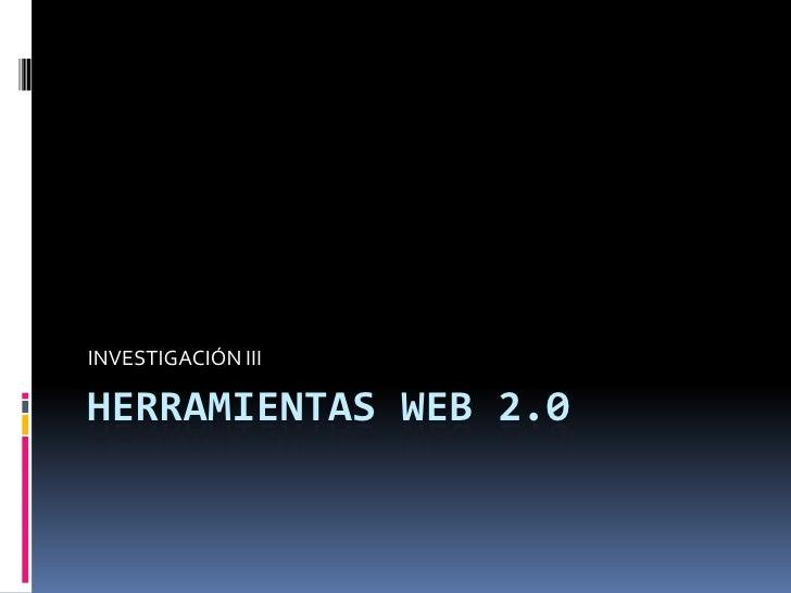 INVESTIGACIÓN III  HERRAMIENTAS WEB 2.0
