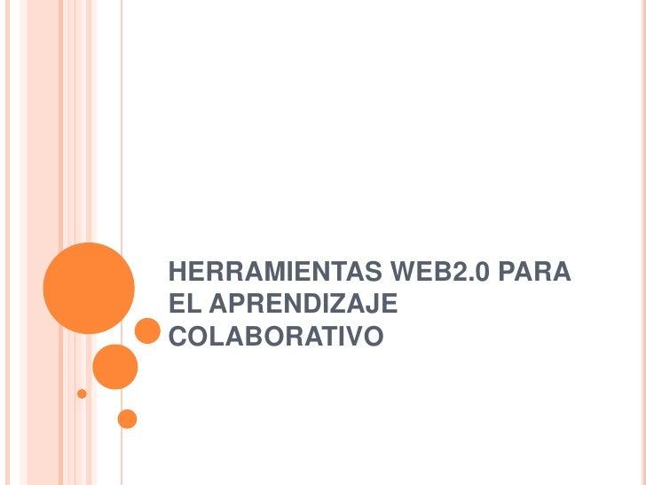 HERRAMIENTAS WEB2.0 PARA EL APRENDIZAJE COLABORATIVO<br />