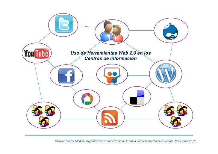Uso de Herramientas Web 2.0 en los                Centros de InformaciónCarolina Suárez Medina. Organización Panamericana ...