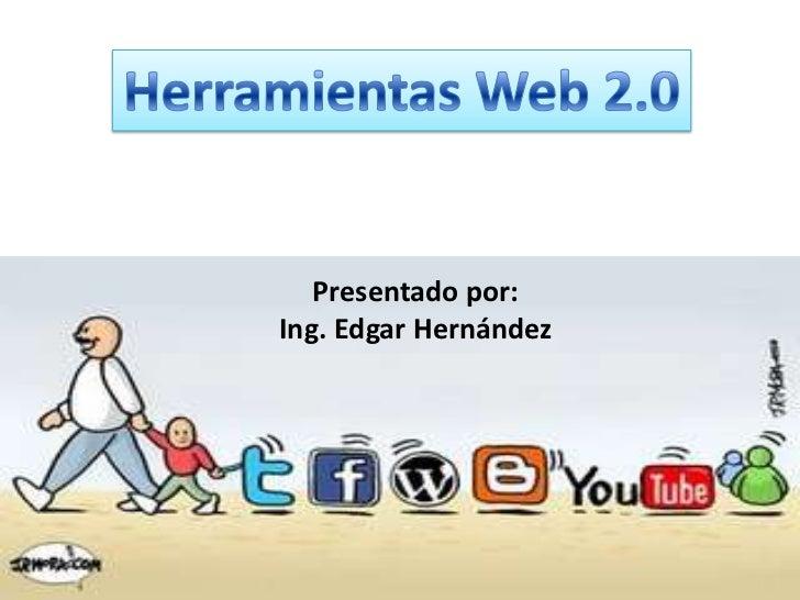 Presentado por:Ing. Edgar Hernández