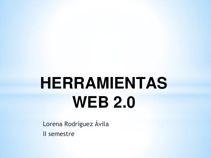HERRAMIENTAS   WEB 2.0Lorena Rodríguez ÁvilaII semestre