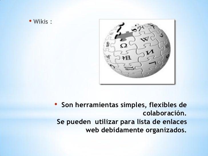 • Wikis :            •Son herramientas simples, flexibles de                                       colaboración.          ...