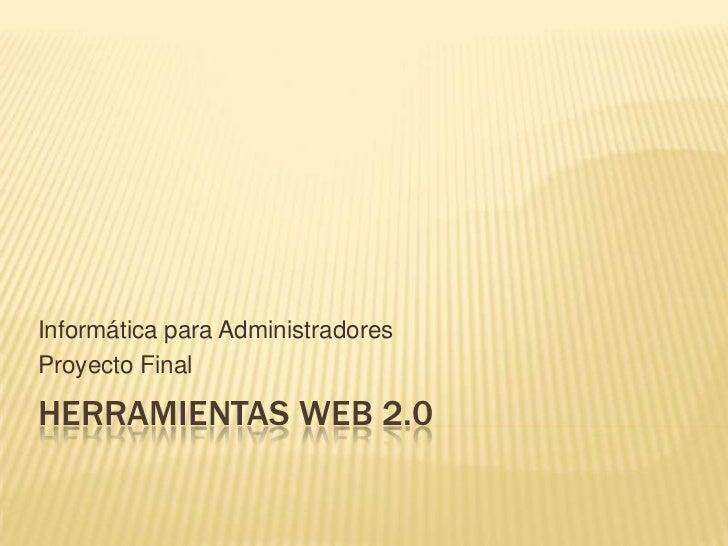 Informática para AdministradoresProyecto FinalHERRAMIENTAS WEB 2.0